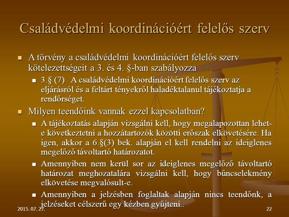 Családvédelmi koordinációért felelős szerv A törvény a családvédelmi koordinációért felelős szerv kötelezettségeit a 3. és 4. §-ban szabályozza A törv
