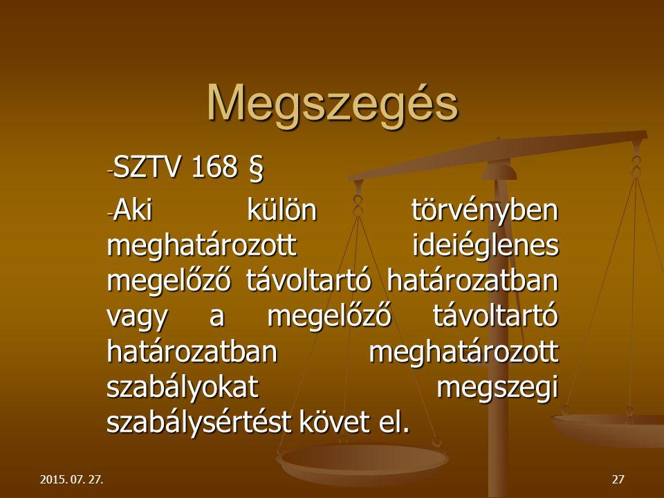 - SZTV 168 § - Aki külön törvényben meghatározott ideiéglenes megelőző távoltartó határozatban vagy a megelőző távoltartó határozatban meghatározott s