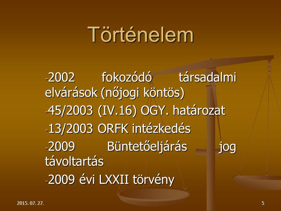 - 2002 fokozódó társadalmi elvárások (nőjogi köntös) - 45/2003 (IV.16) OGY. határozat - 13/2003 ORFK intézkedés - 2009 Büntetőeljárás jog távoltartás