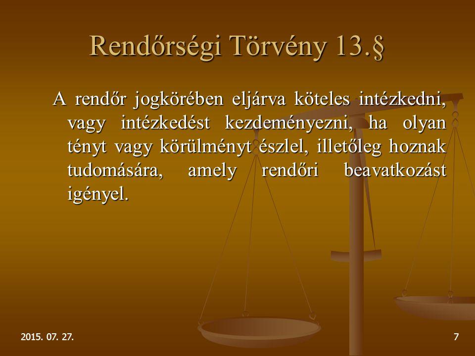 2015. 07. 27.7 Rendőrségi Törvény 13.§ A rendőr jogkörében eljárva köteles intézkedni, vagy intézkedést kezdeményezni, ha olyan tényt vagy körülményt