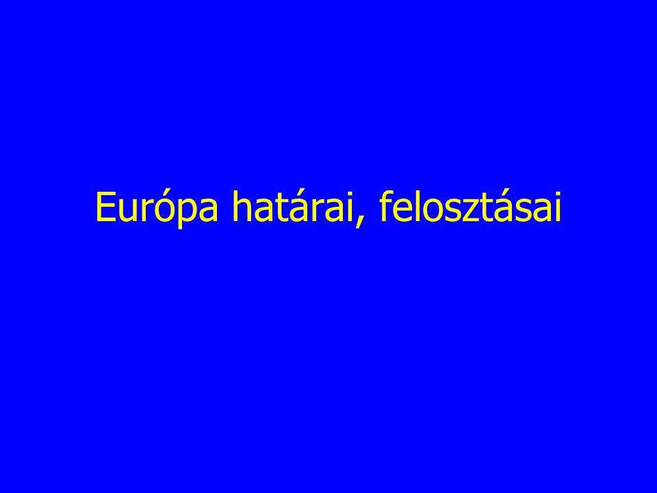 """HATÁROK Humboldt: """"Eurázsia nagy nyugati félszigete Európa természetföldrajzi határai (kompromisszumok): tengerek, óceán (É, Ny, D) - szorosok; K-n: Urál, Kaszpi- tenger, Kaukázus"""