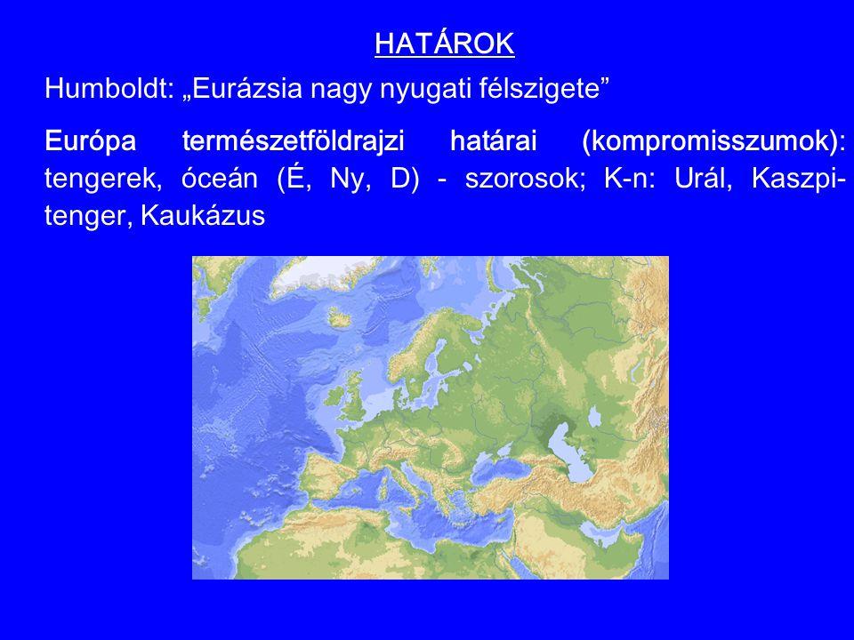 """HATÁROK Humboldt: """"Eurázsia nagy nyugati félszigete"""" Európa természetföldrajzi határai (kompromisszumok): tengerek, óceán (É, Ny, D) - szorosok; K-n:"""