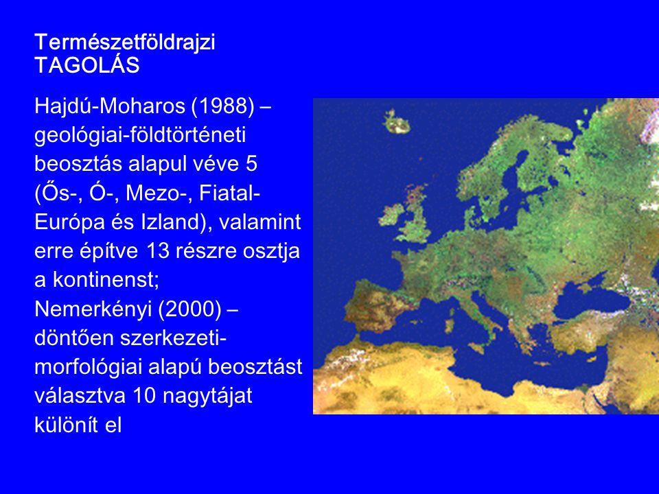 Természetföldrajzi TAGOLÁS Hajdú-Moharos (1988) – geológiai-földtörténeti beosztás alapul véve 5 (Ős-, Ó-, Mezo-, Fiatal- Európa és Izland), valamint