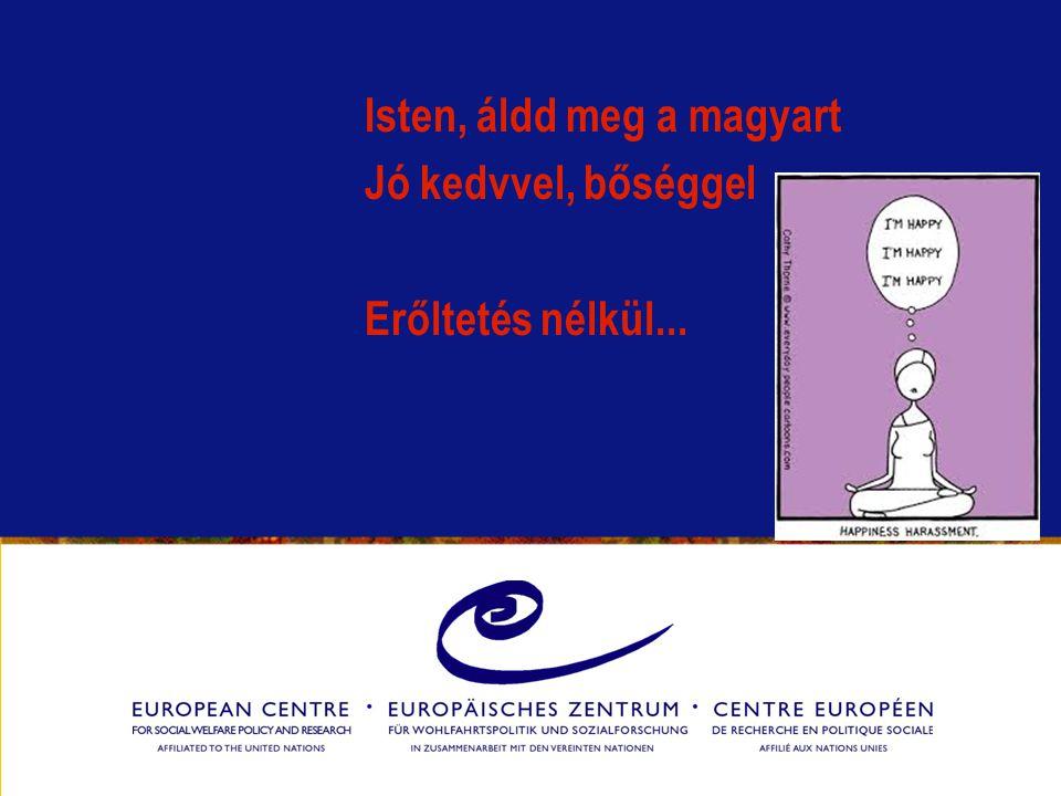 Isten, áldd meg a magyart Jó kedvvel, bőséggel Erőltetés nélkül...