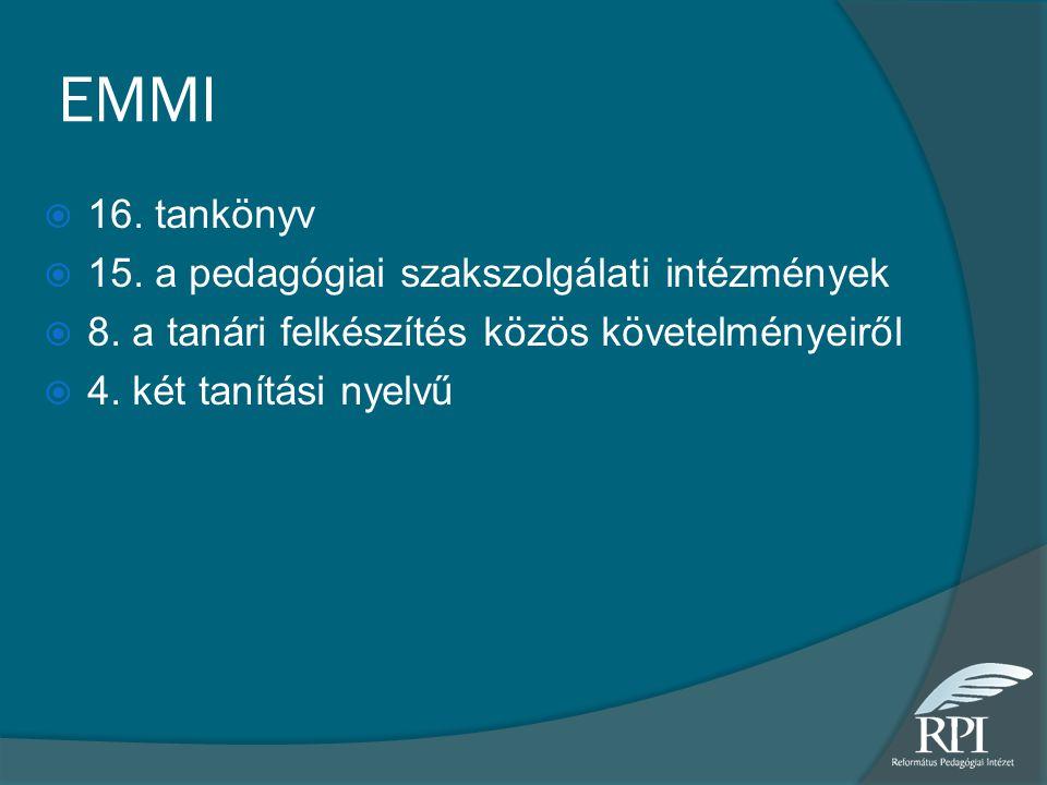 EMMI  16. tankönyv  15. a pedagógiai szakszolgálati intézmények  8. a tanári felkészítés közös követelményeiről  4. két tanítási nyelvű