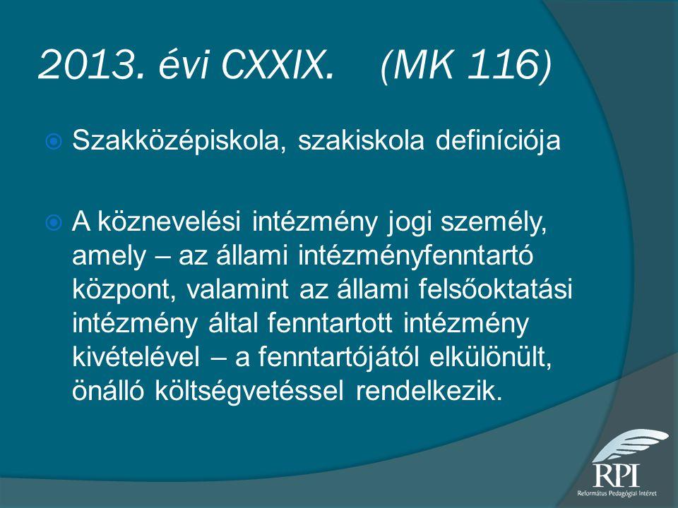 2013. évi CXXIX. (MK 116)  Szakközépiskola, szakiskola definíciója  A köznevelési intézmény jogi személy, amely – az állami intézményfenntartó közpo