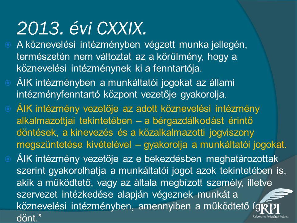 2013. évi CXXIX.  A köznevelési intézményben végzett munka jellegén, természetén nem változtat az a körülmény, hogy a köznevelési intézménynek ki a f