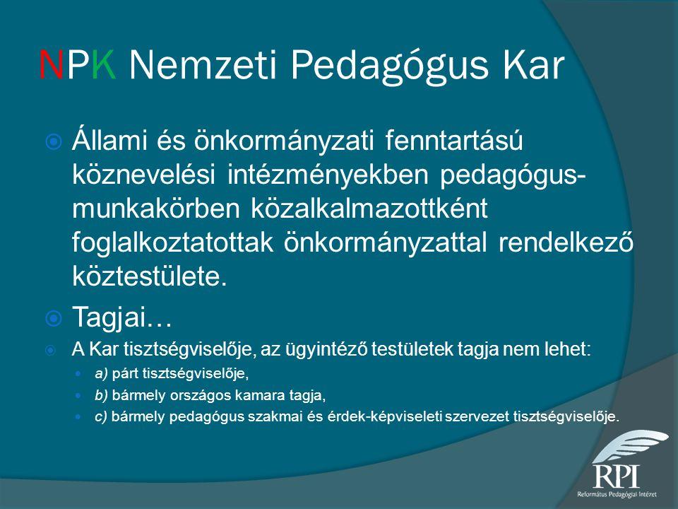 NPK Nemzeti Pedagógus Kar  Állami és önkormányzati fenntartású köznevelési intézményekben pedagógus- munkakörben közalkalmazottként foglalkoztatottak