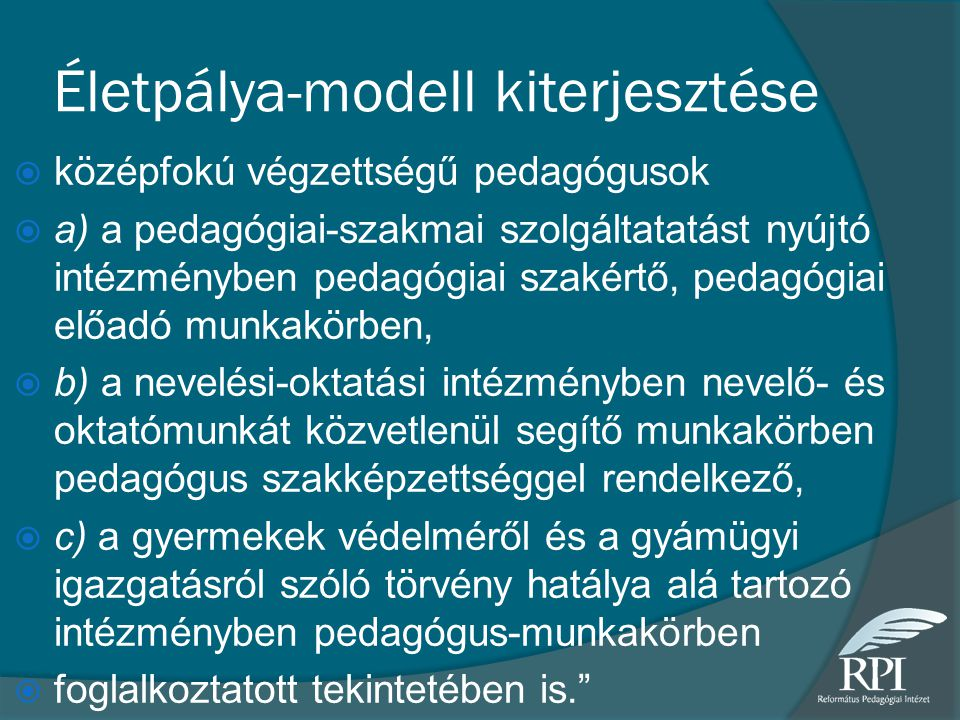 Életpálya-modell kiterjesztése  középfokú végzettségű pedagógusok  a) a pedagógiai-szakmai szolgáltatatást nyújtó intézményben pedagógiai szakértő,