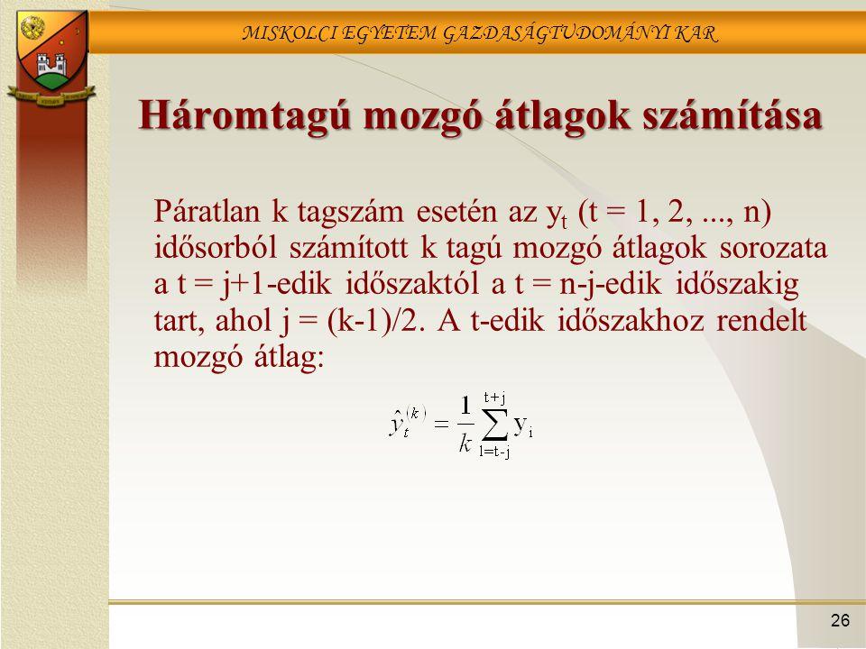 MISKOLCI EGYETEM GAZDASÁGTUDOMÁNYI KAR 26 Háromtagú mozgó átlagok számítása Páratlan k tagszám esetén az y t (t = 1, 2,..., n) idősorból számított k t