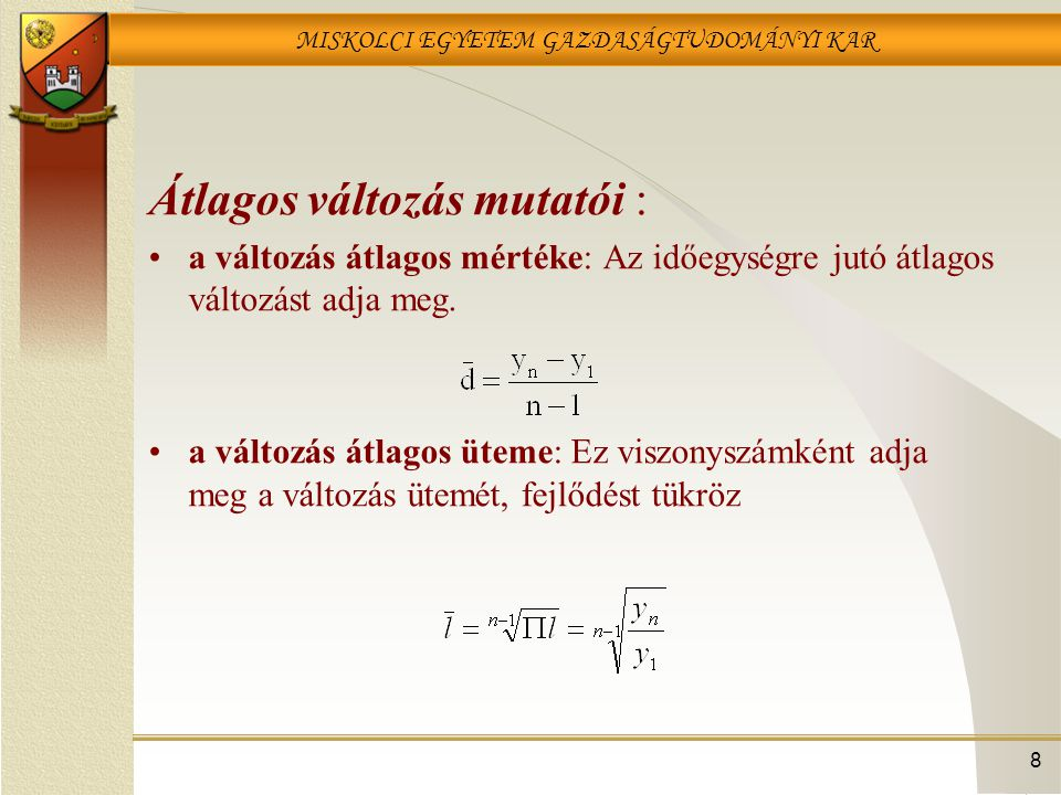 MISKOLCI EGYETEM GAZDASÁGTUDOMÁNYI KAR Mintafeladat megoldása ÉvNegyedévytyt tt2t2 tyŷtŷt (y-ŷ) 2 Összesen-154786501234154,0026,023 Normálegyenletek a t=1, 2,…, n számítással: 154=12b 0 +78b 1 1234=78b 0 +650b 1 Az egyenletrendszer megoldásával kapott paraméterek: b 0 =2,245 b 1 =1,629 Trendegyenlet: ŷ=2,245+1,629*t 39