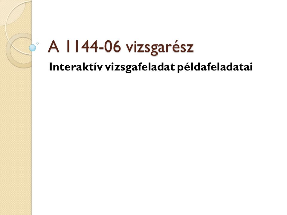 A 1144-06 vizsgarész Interaktív vizsgafeladat példafeladatai