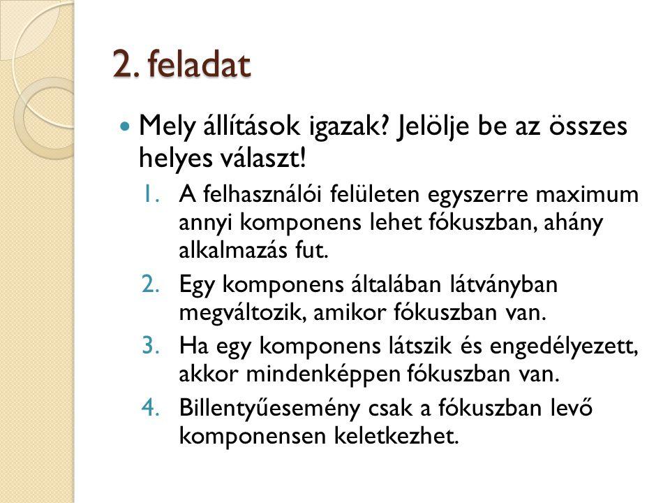 2. feladat Mely állítások igazak. Jelölje be az összes helyes választ.