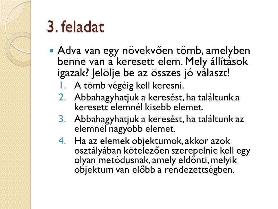 3. feladat Adva van egy növekvően tömb, amelyben benne van a keresett elem.