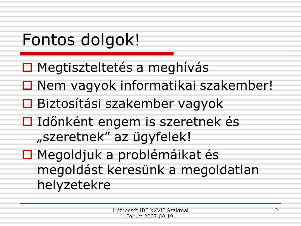 Hétpecsét IBE XXVII.Szakmai Fórum 2007.09.19. 2 Fontos dolgok.
