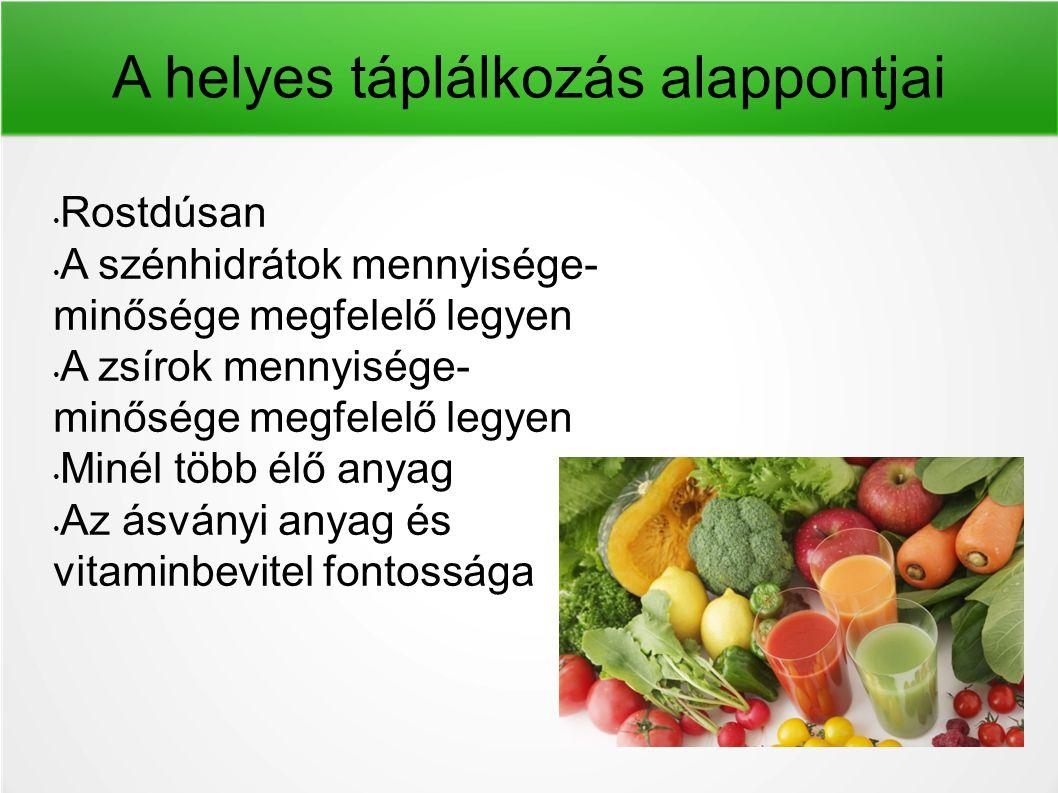 A helyes táplálkozás alappontjai Rostdúsan A szénhidrátok mennyisége- minősége megfelelő legyen A zsírok mennyisége- minősége megfelelő legyen Minél t