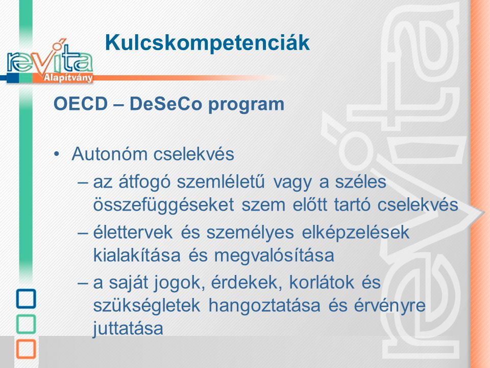 Kulcskompetenciák OECD – DeSeCo program Autonóm cselekvés –az átfogó szemléletű vagy a széles összefüggéseket szem előtt tartó cselekvés –élettervek é