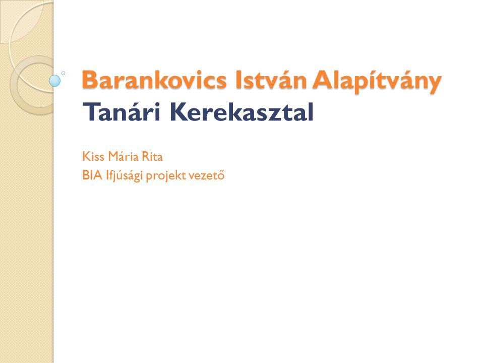 Barankovics István Alapítvány Tanári Kerekasztal Kiss Mária Rita BIA Ifjúsági projekt vezető