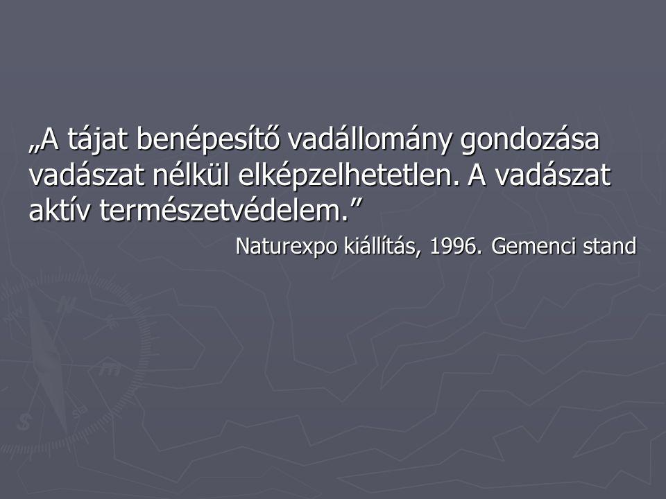 """""""A tájat benépesítő vadállomány gondozása vadászat nélkül elképzelhetetlen. A vadászat aktív természetvédelem."""" Naturexpo kiállítás, 1996. Gemenci sta"""