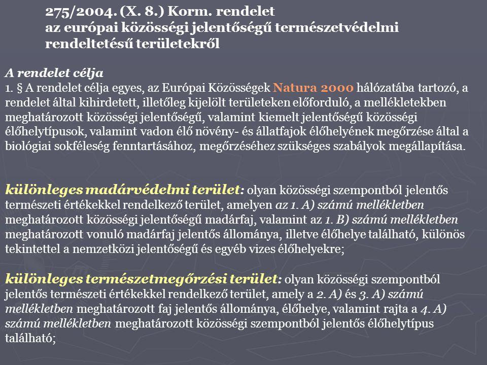 275/2004. (X. 8.) Korm. rendelet az európai közösségi jelentőségű természetvédelmi rendeltetésű területekről A rendelet célja 1. § A rendelet célja eg