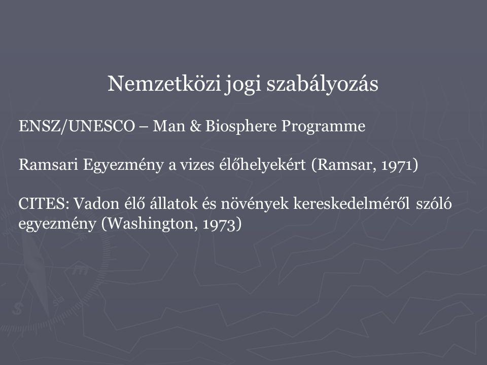 Nemzetközi jogi szabályozás ENSZ/UNESCO – Man & Biosphere Programme Ramsari Egyezmény a vizes élőhelyekért (Ramsar, 1971) CITES: Vadon élő állatok és
