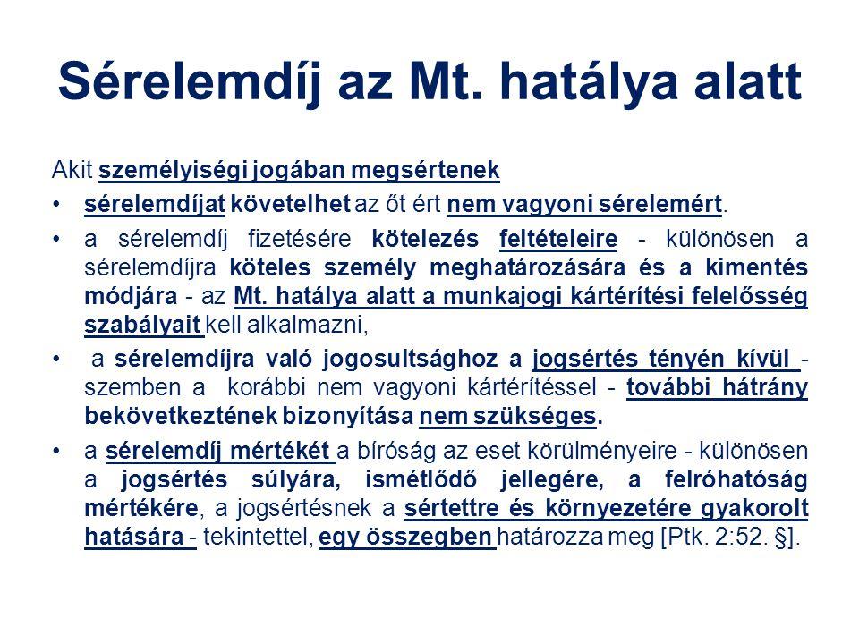 Sérelemdíj az Mt. hatálya alatt Akit személyiségi jogában megsértenek sérelemdíjat követelhet az őt ért nem vagyoni sérelemért. a sérelemdíj fizetésér