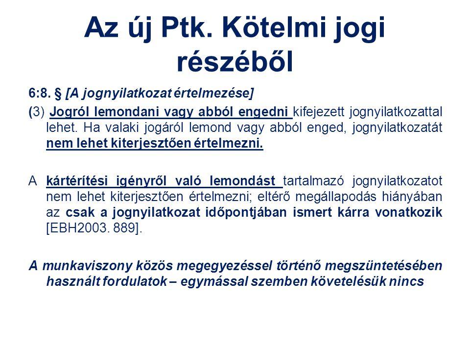 Az új Ptk. Kötelmi jogi részéből 6:8. § [A jognyilatkozat értelmezése] (3) Jogról lemondani vagy abból engedni kifejezett jognyilatkozattal lehet. Ha