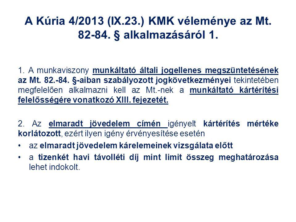 A Kúria 4/2013 (IX.23.) KMK véleménye az Mt. 82-84. § alkalmazásáról 1. 1. A munkaviszony munkáltató általi jogellenes megszüntetésének az Mt. 82.-84.