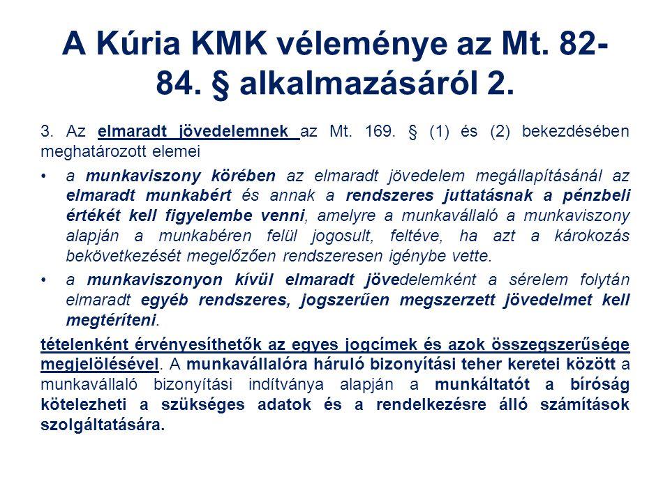 A Kúria KMK véleménye az Mt. 82- 84. § alkalmazásáról 2. 3. Az elmaradt jövedelemnek az Mt. 169. § (1) és (2) bekezdésében meghatározott elemei a munk