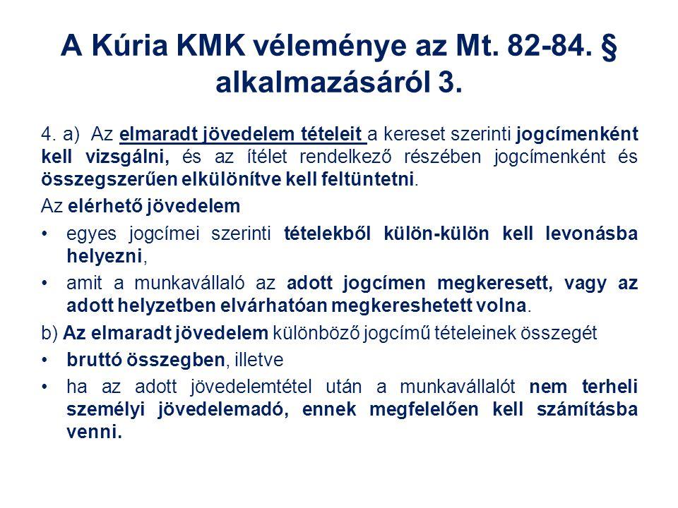 A Kúria KMK véleménye az Mt. 82-84. § alkalmazásáról 3. 4. a) Az elmaradt jövedelem tételeit a kereset szerinti jogcímenként kell vizsgálni, és az íté