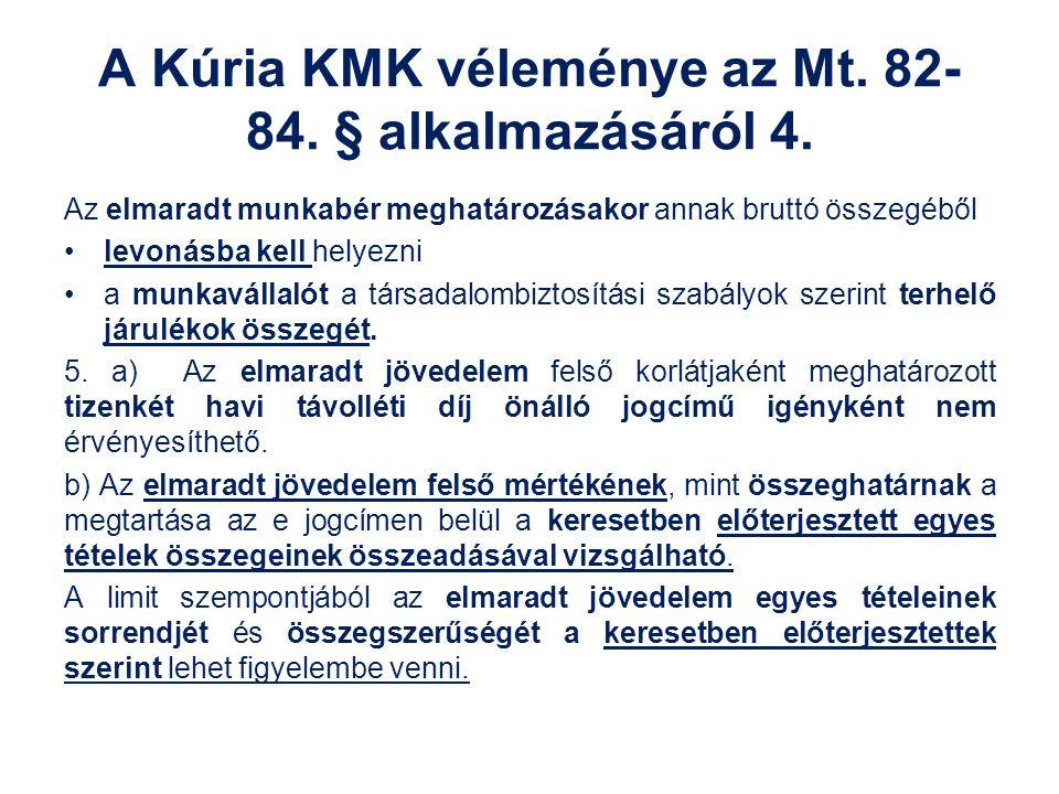A Kúria KMK véleménye az Mt. 82- 84. § alkalmazásáról 4. Az elmaradt munkabér meghatározásakor annak bruttó összegéből levonásba kell helyezni a munka