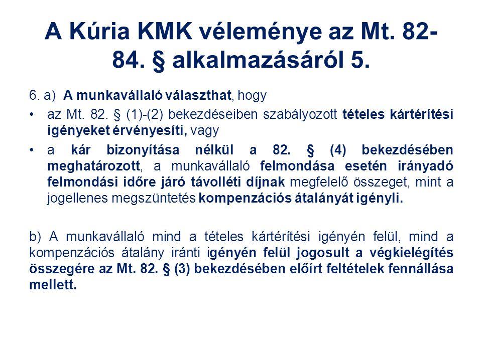 A Kúria KMK véleménye az Mt. 82- 84. § alkalmazásáról 5. 6. a) A munkavállaló választhat, hogy az Mt. 82. § (1)-(2) bekezdéseiben szabályozott tételes