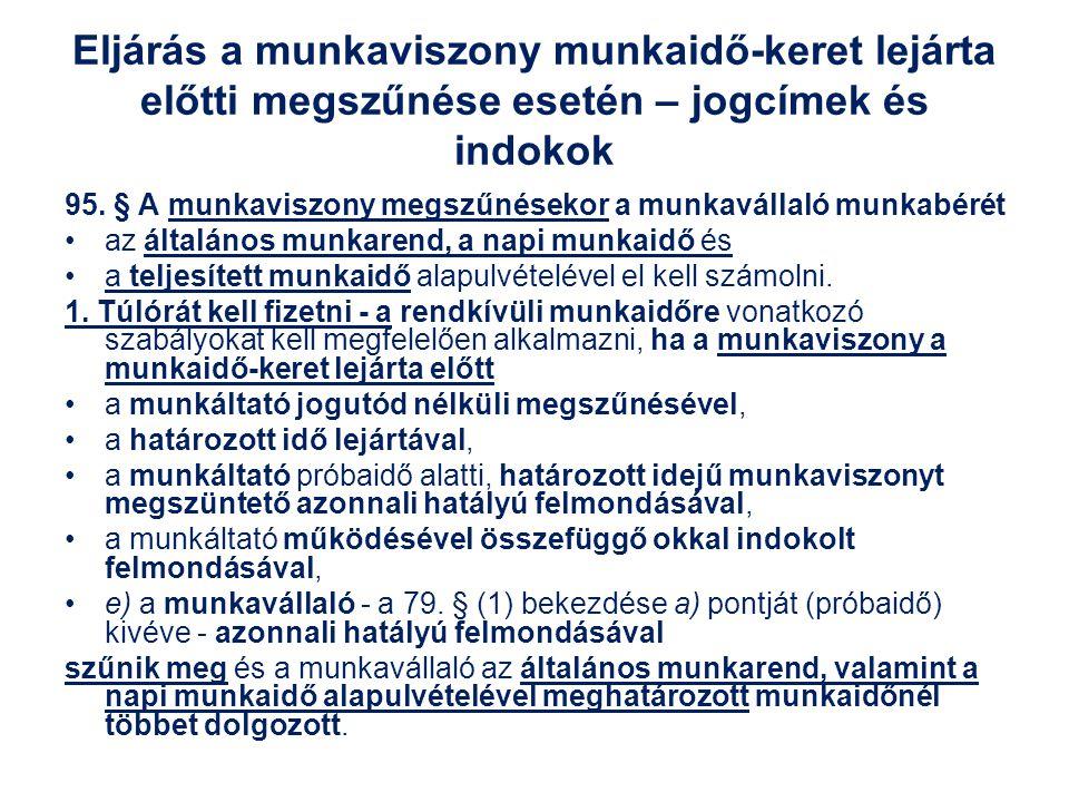 Eljárás a munkaviszony munkaidő-keret lejárta előtti megszűnése esetén – jogcímek és indokok 95. § A munkaviszony megszűnésekor a munkavállaló munkabé
