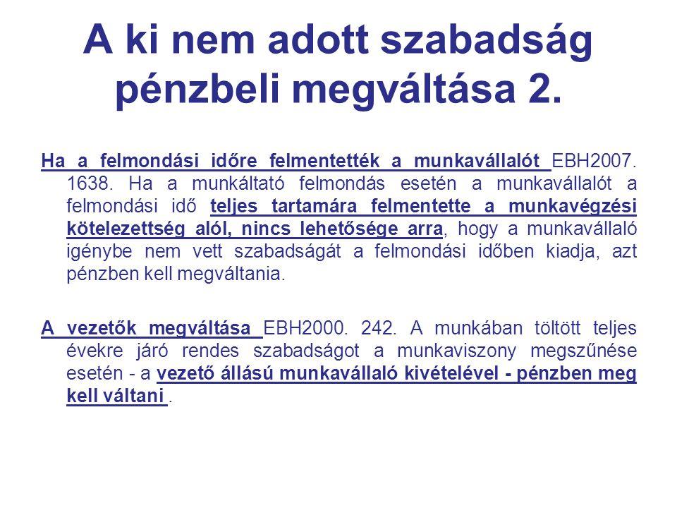 A ki nem adott szabadság pénzbeli megváltása 2. Ha a felmondási időre felmentették a munkavállalót EBH2007. 1638. Ha a munkáltató felmondás esetén a m