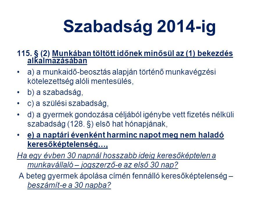 Szabadság 2014-ig 115. § (2) Munkában töltött időnek minősül az (1) bekezdés alkalmazásában a) a munkaidő-beosztás alapján történő munkavégzési kötele