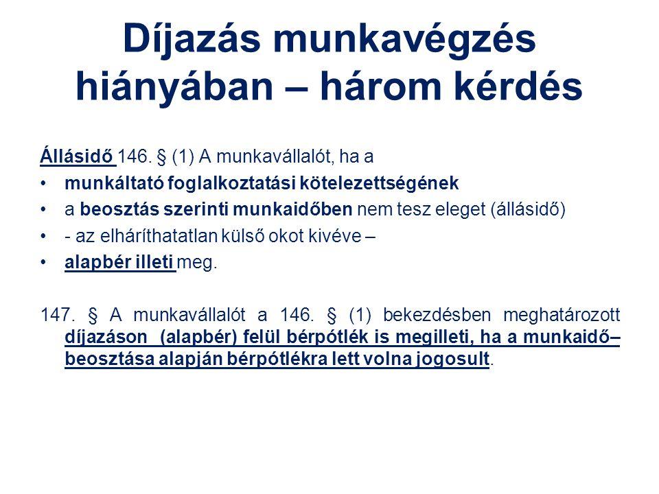 Díjazás munkavégzés hiányában – három kérdés Állásidő 146. § (1) A munkavállalót, ha a munkáltató foglalkoztatási kötelezettségének a beosztás szerint