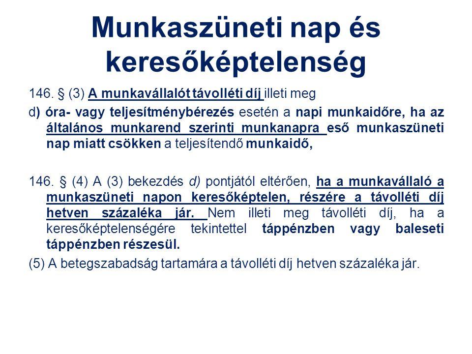 Munkaszüneti nap és keresőképtelenség 146. § (3) A munkavállalót távolléti díj illeti meg d) óra- vagy teljesítménybérezés esetén a napi munkaidőre, h