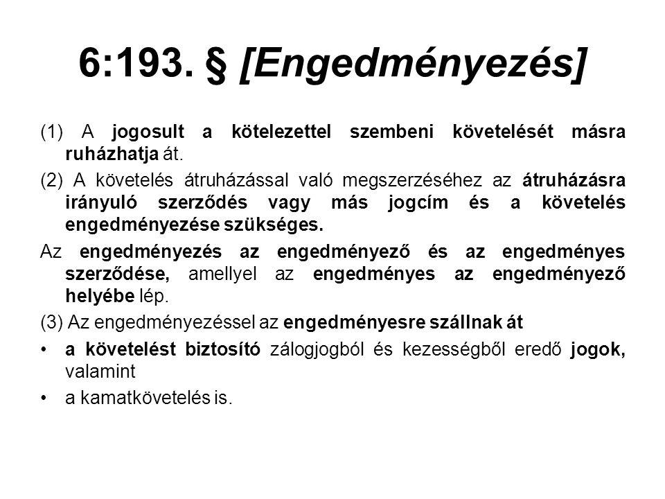 6:193. § [Engedményezés] (1) A jogosult a kötelezettel szembeni követelését másra ruházhatja át. (2) A követelés átruházással való megszerzéséhez az á