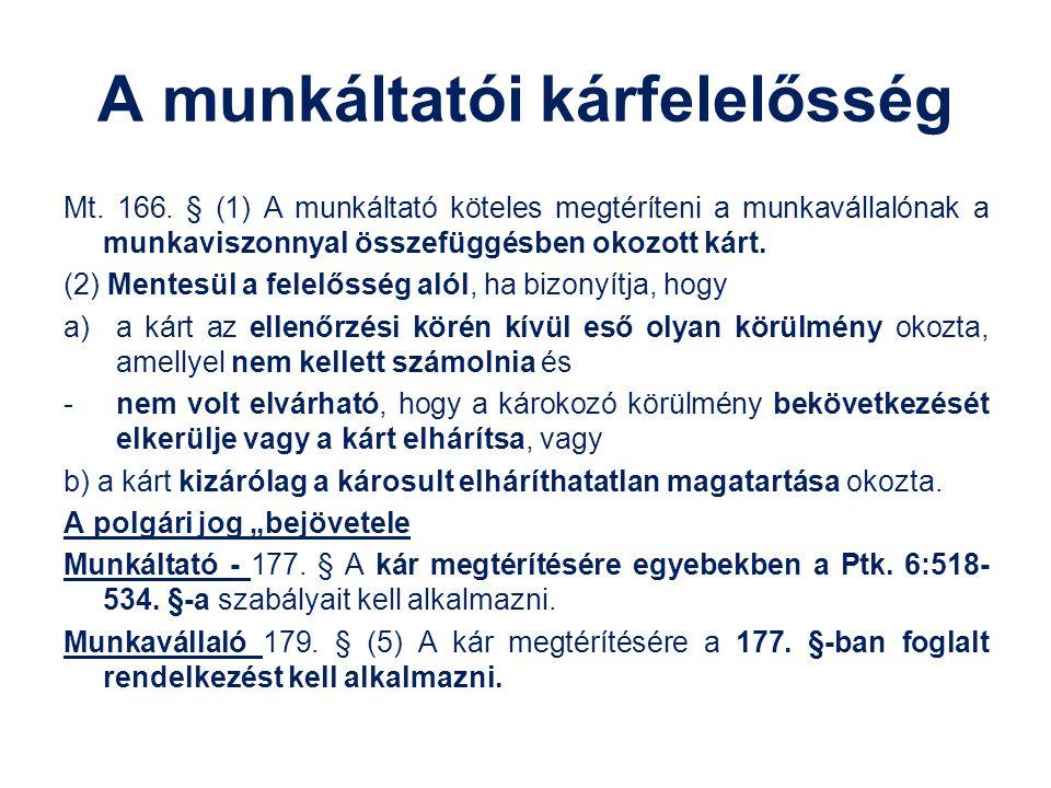 A munkáltatói kárfelelősség Mt. 166. § (1) A munkáltató köteles megtéríteni a munkavállalónak a munkaviszonnyal összefüggésben okozott kárt. (2) Mente