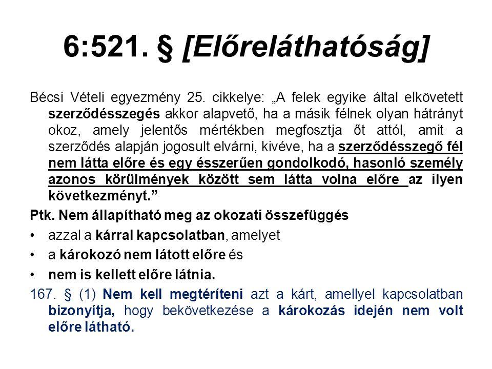 """6:521. § [Előreláthatóság] Bécsi Vételi egyezmény 25. cikkelye: """"A felek egyike által elkövetett szerződésszegés akkor alapvető, ha a másik félnek oly"""