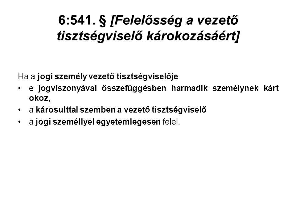 6:541. § [Felelősség a vezető tisztségviselő károkozásáért] Ha a jogi személy vezető tisztségviselője e jogviszonyával összefüggésben harmadik személy