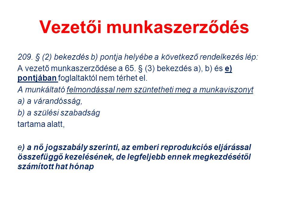Vezetői munkaszerződés 209. § (2) bekezdés b) pontja helyébe a következő rendelkezés lép: A vezető munkaszerződése a 65. § (3) bekezdés a), b) és e) p