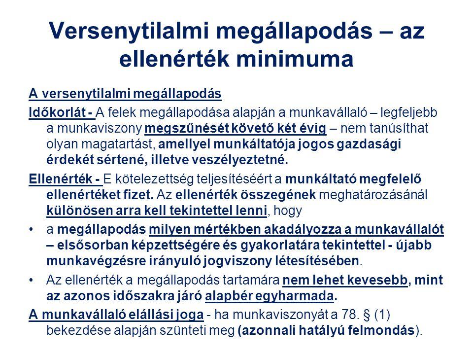 Versenytilalmi megállapodás – az ellenérték minimuma A versenytilalmi megállapodás Időkorlát - A felek megállapodása alapján a munkavállaló – legfelje