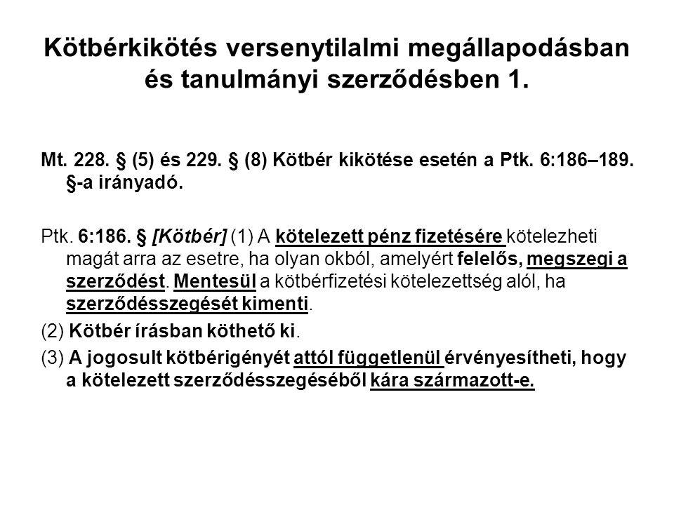 Kötbérkikötés versenytilalmi megállapodásban és tanulmányi szerződésben 1. Mt. 228. § (5) és 229. § (8) Kötbér kikötése esetén a Ptk. 6:186–189. §-a i