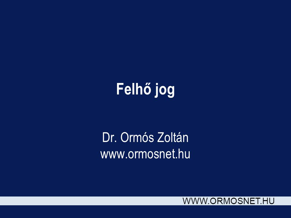 WWW.ORMOSNET.HU Felhő jog Dr. Ormós Zoltán www.ormosnet.hu