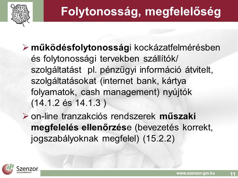 11 www.szenzor-gm.hu Folytonosság, megfelelőség  működésfolytonossági kockázatfelmérésben és folytonossági tervekben szállítók/ szolgáltatást pl. pén