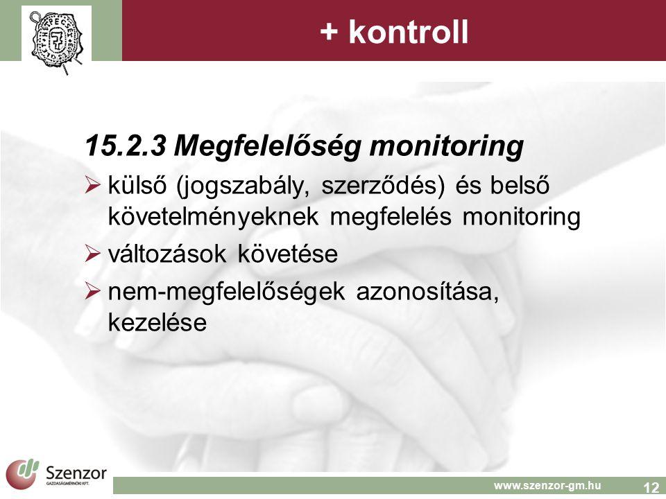 12 www.szenzor-gm.hu + kontroll 15.2.3 Megfelelőség monitoring  külső (jogszabály, szerződés) és belső követelményeknek megfelelés monitoring  változások követése  nem-megfelelőségek azonosítása, kezelése