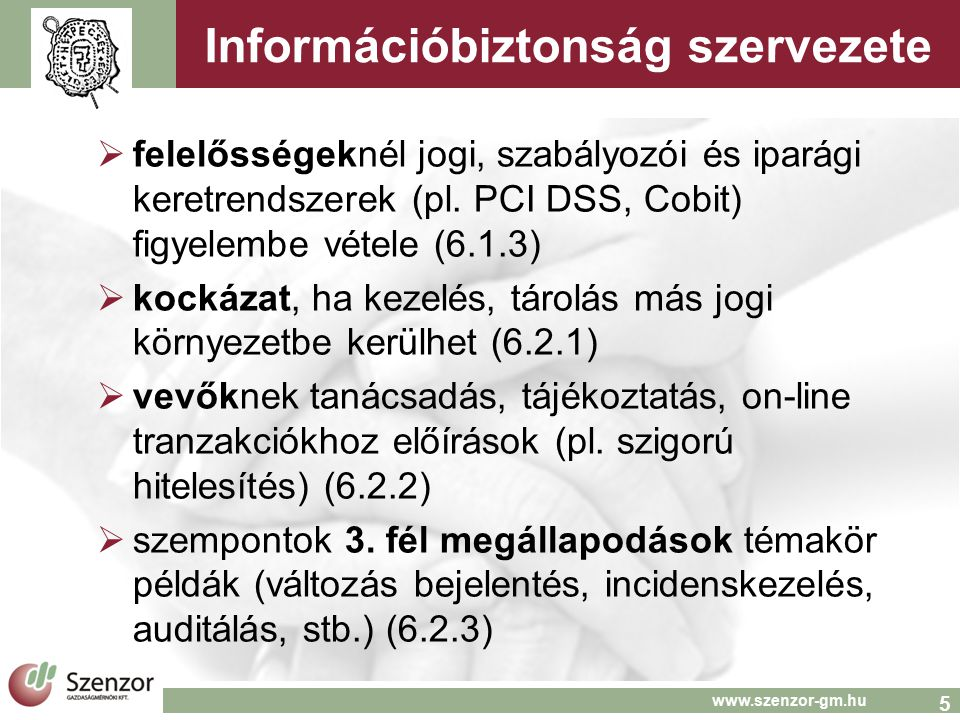 5 www.szenzor-gm.hu Információbiztonság szervezete  felelősségeknél jogi, szabályozói és iparági keretrendszerek (pl. PCI DSS, Cobit) figyelembe véte