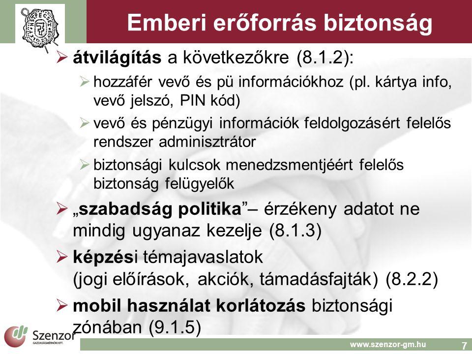 7 www.szenzor-gm.hu Emberi erőforrás biztonság  átvilágítás a következőkre (8.1.2):  hozzáfér vevő és pü információkhoz (pl. kártya info, vevő jelsz