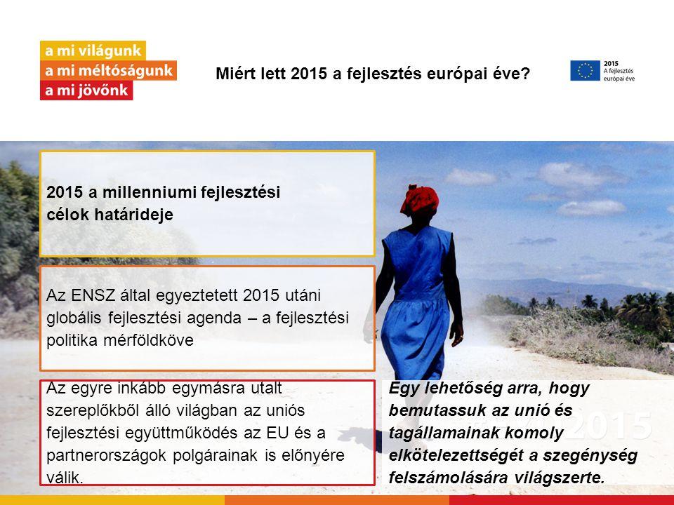 Miért lett 2015 a fejlesztés európai éve? Egy lehetőség arra, hogy bemutassuk az unió és tagállamainak komoly elkötelezettségét a szegénység felszámol